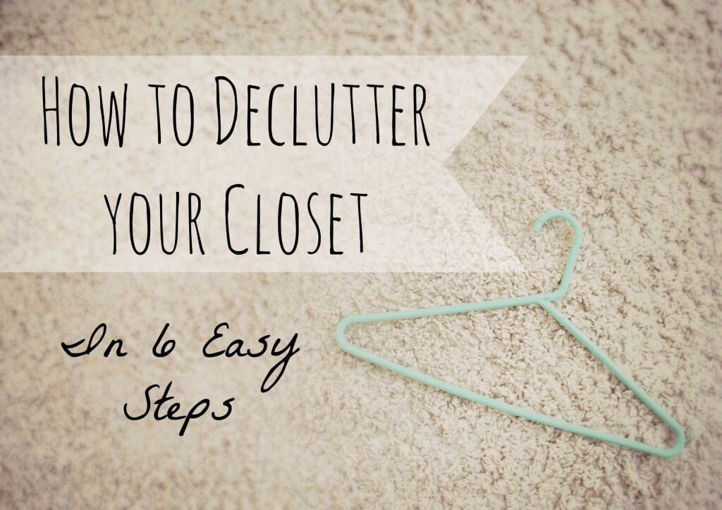How to Declutter A Closet in 6 Easy Steps