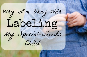 Why I'm Okay with Labeling My Special-Needs Child