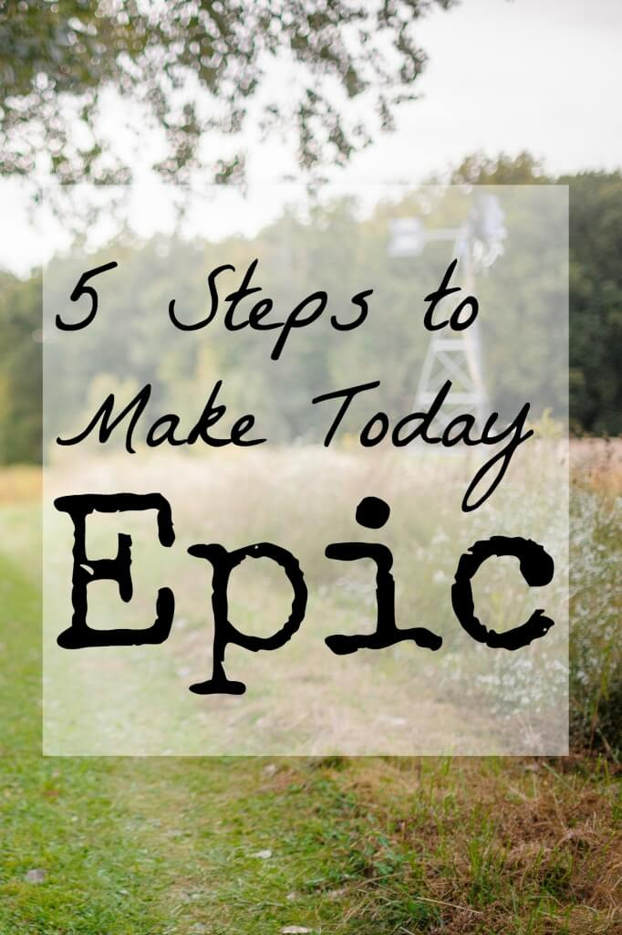 5 Steps To Make Today Epic