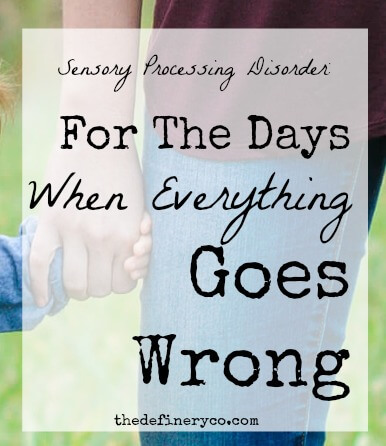 For the Days When Everything Goes Wrong with Your Sensory Kid